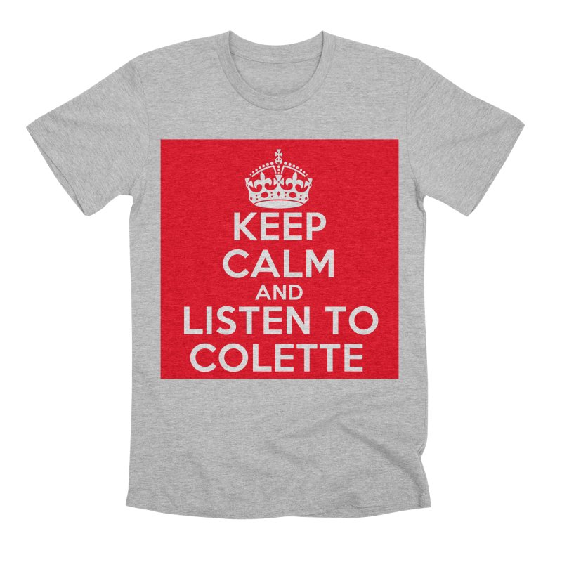 Keep Calm And Listen To Colette - Red Men's Premium T-Shirt by The Official Store of the Big Brother Gossip Show