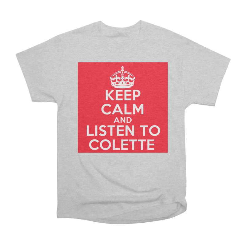 Keep Calm And Listen To Colette - Red Women's Heavyweight Unisex T-Shirt by The Official Store of the Big Brother Gossip Show