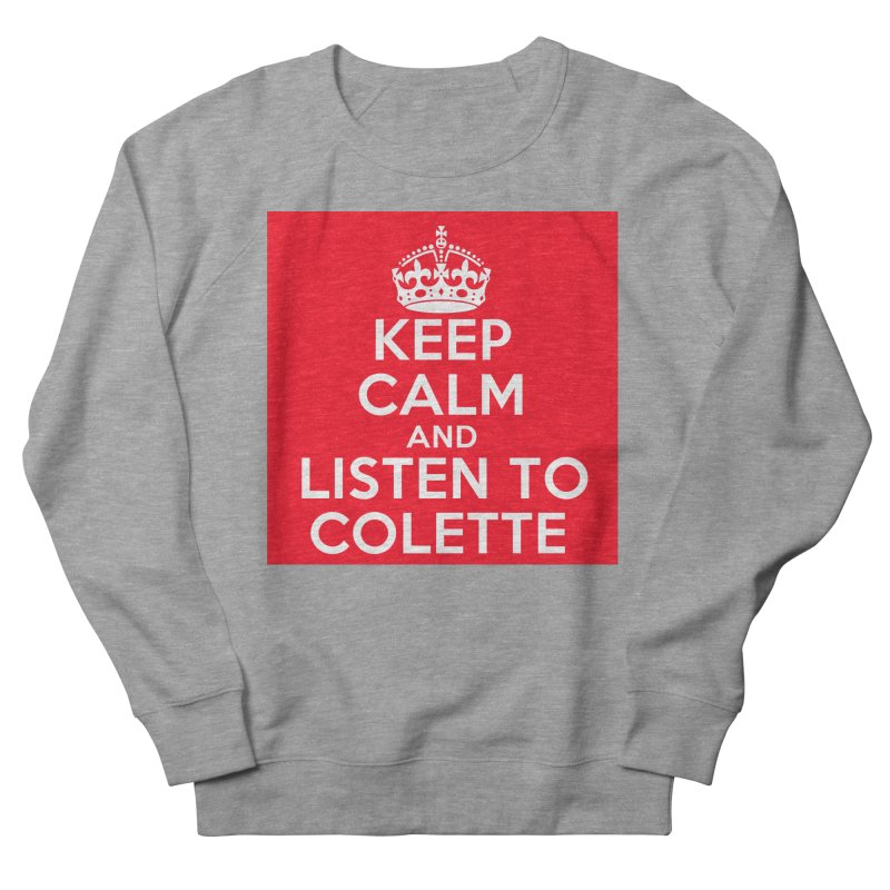 Keep Calm And Listen To Colette - Red Men's French Terry Sweatshirt by The Official Store of the Big Brother Gossip Show