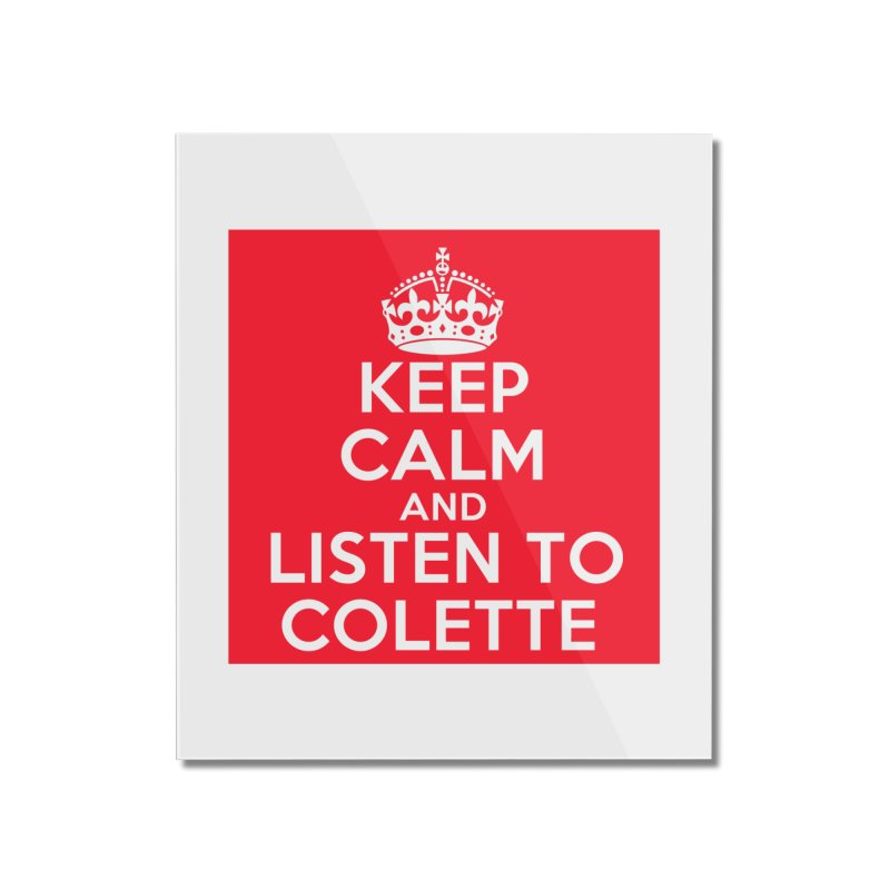Keep Calm And Listen To Colette - Red Home Mounted Acrylic Print by The Official Store of the Big Brother Gossip Show