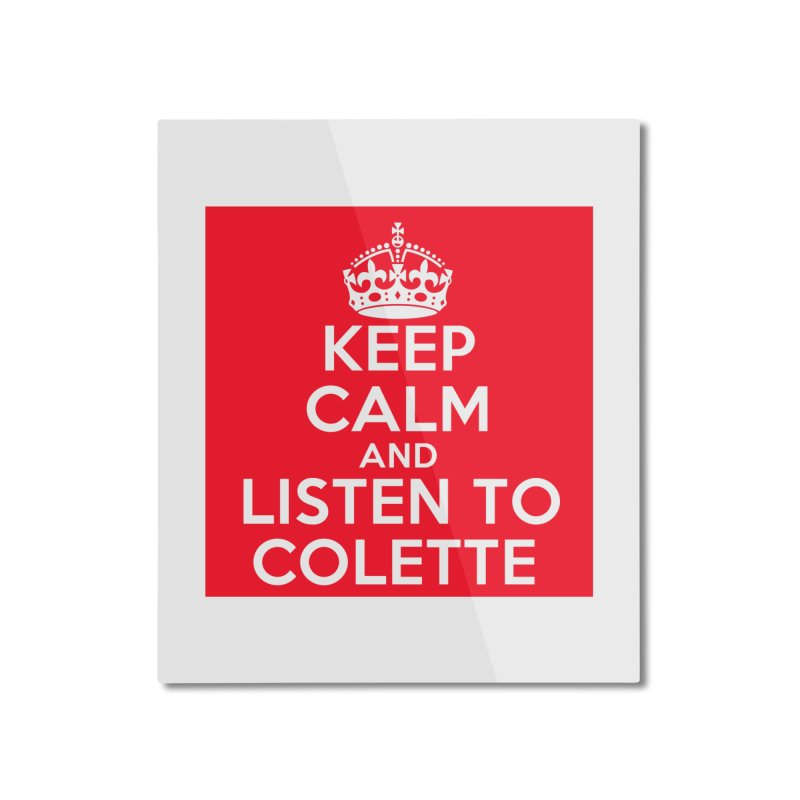 Keep Calm And Listen To Colette - Red Home Mounted Aluminum Print by The Official Store of the Big Brother Gossip Show
