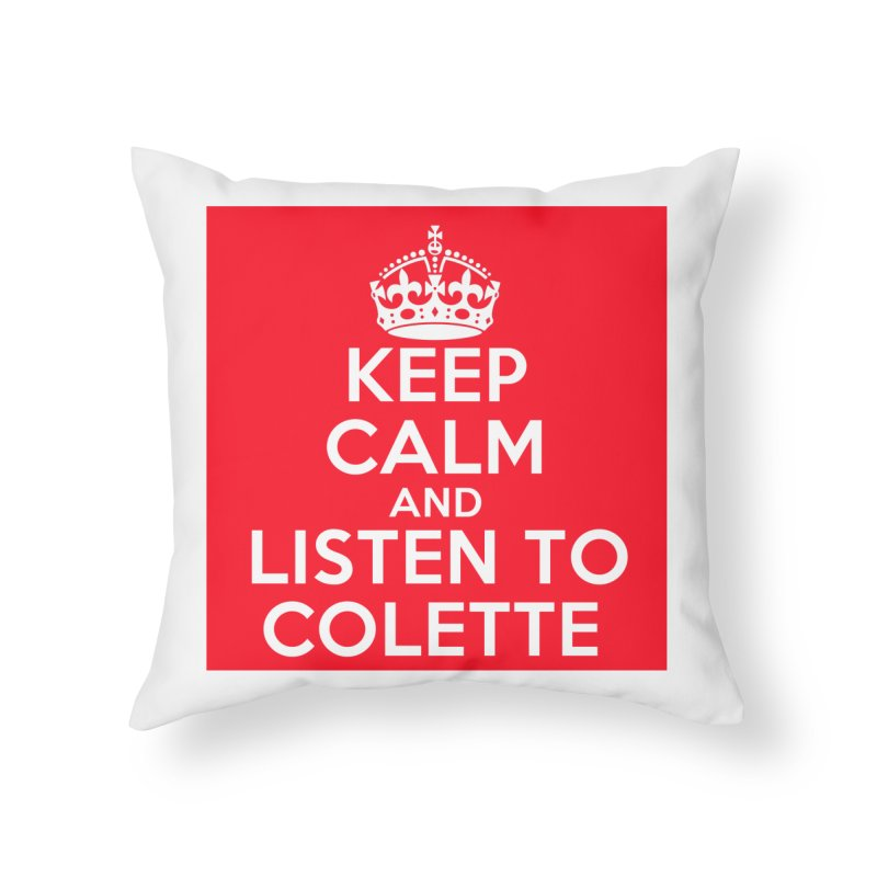 Keep Calm And Listen To Colette - Red Home Throw Pillow by The Official Store of the Big Brother Gossip Show