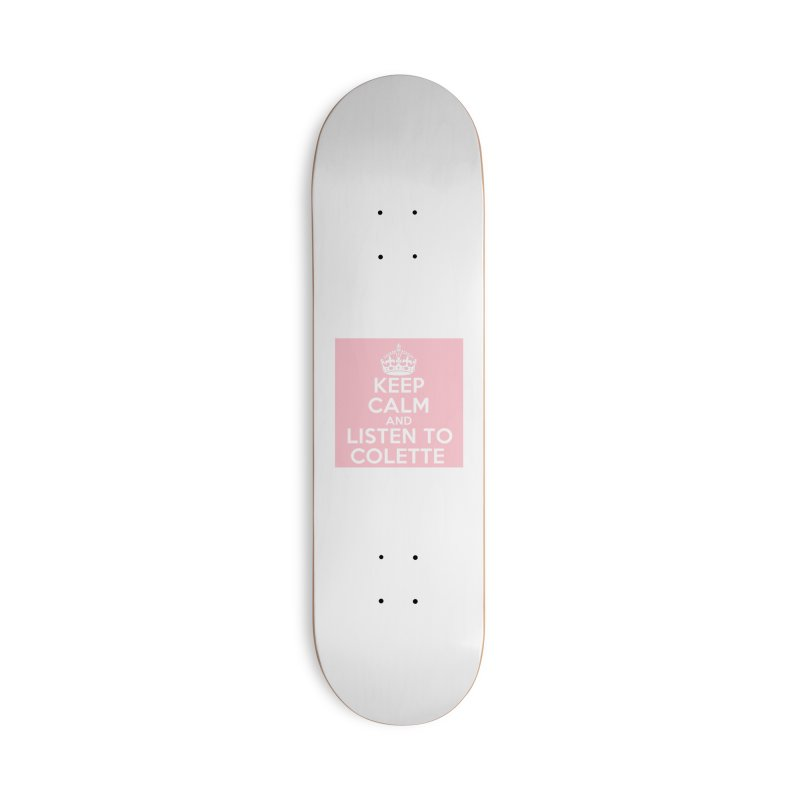 Keep Calm And Listen To Colette - Pink Accessories Skateboard by The Official Store of the Big Brother Gossip Show