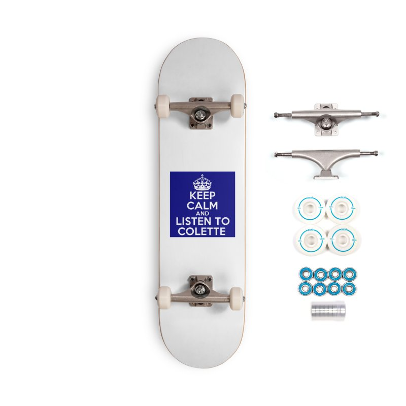Keep Calm And Listen To Colette - Blue Accessories Complete - Basic Skateboard by The Official Store of the Big Brother Gossip Show