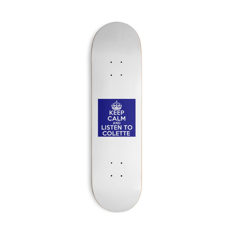 Keep Calm And Listen To Colette - Blue Accessories Skateboard by The Official Store of the Big Brother Gossip Show