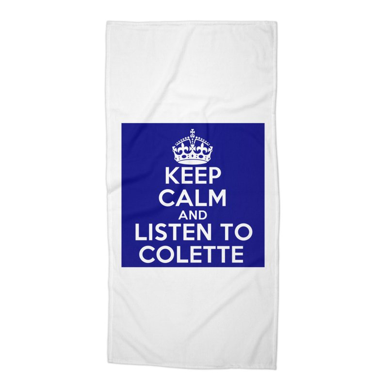 Keep Calm And Listen To Colette - Blue Accessories Beach Towel by The Official Store of the Big Brother Gossip Show