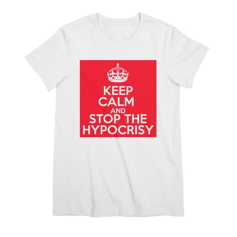 Keep Calm And Stop The Hypocrisy Women's Premium T-Shirt by The Official Store of the Big Brother Gossip Show