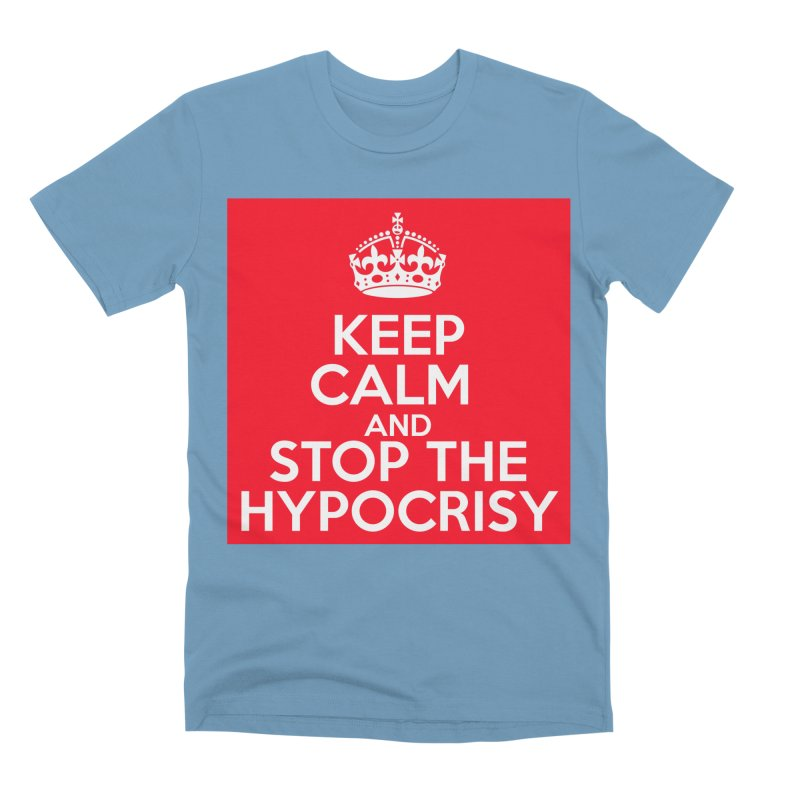Keep Calm And Stop The Hypocrisy Men's Premium T-Shirt by The Official Store of the Big Brother Gossip Show