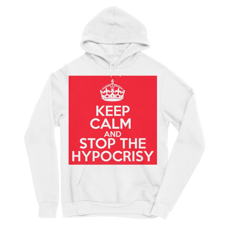 Keep Calm And Stop The Hypocrisy Women's Sponge Fleece Pullover Hoody by The Official Store of the Big Brother Gossip Show