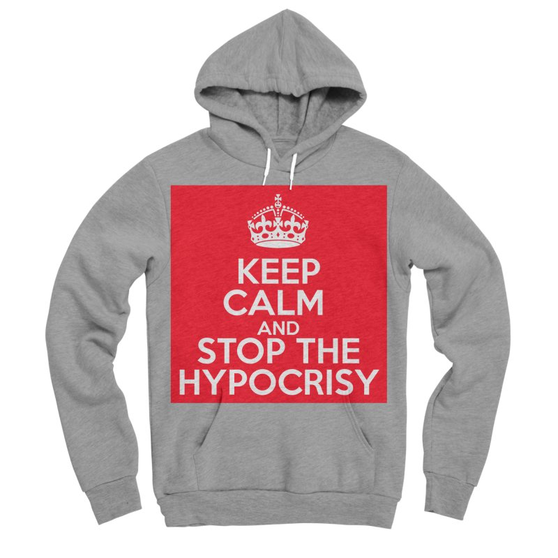 Keep Calm And Stop The Hypocrisy Men's Sponge Fleece Pullover Hoody by The Official Store of the Big Brother Gossip Show