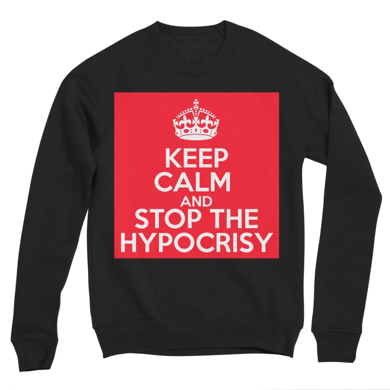 Keep Calm And Stop The Hypocrisy Men's Sponge Fleece Sweatshirt by The Official Store of the Big Brother Gossip Show