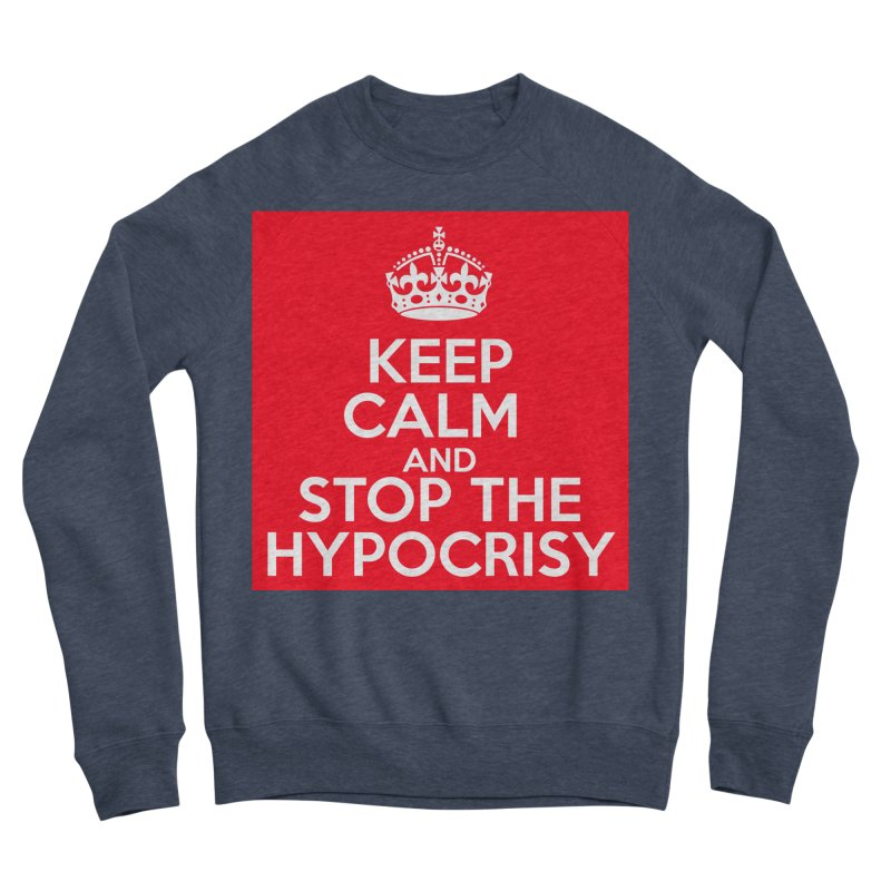 Keep Calm And Stop The Hypocrisy Women's Sponge Fleece Sweatshirt by The Official Store of the Big Brother Gossip Show