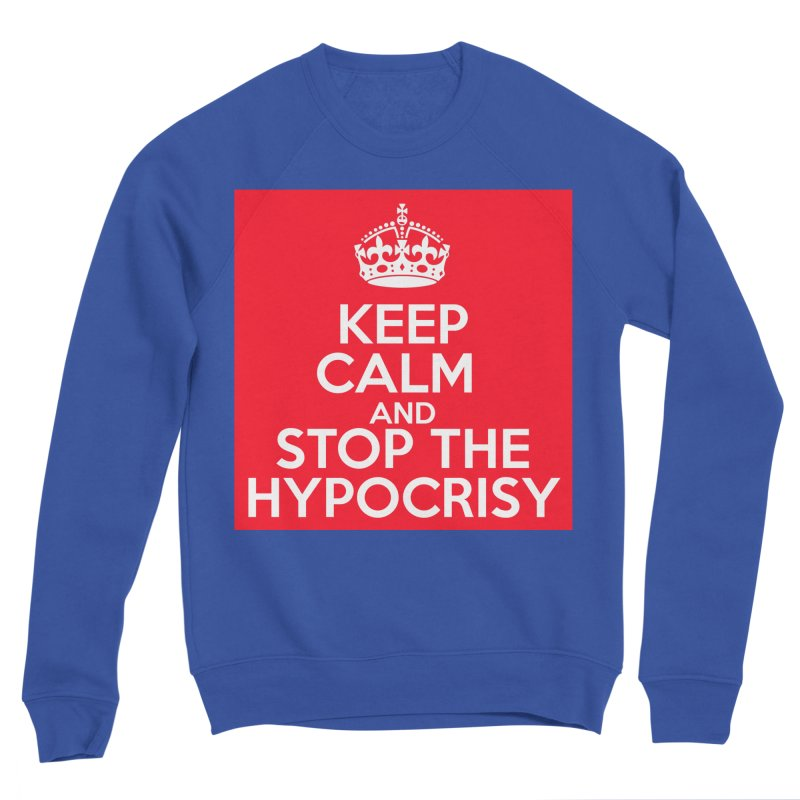Keep Calm And Stop The Hypocrisy Women's Sweatshirt by The Official Store of the Big Brother Gossip Show