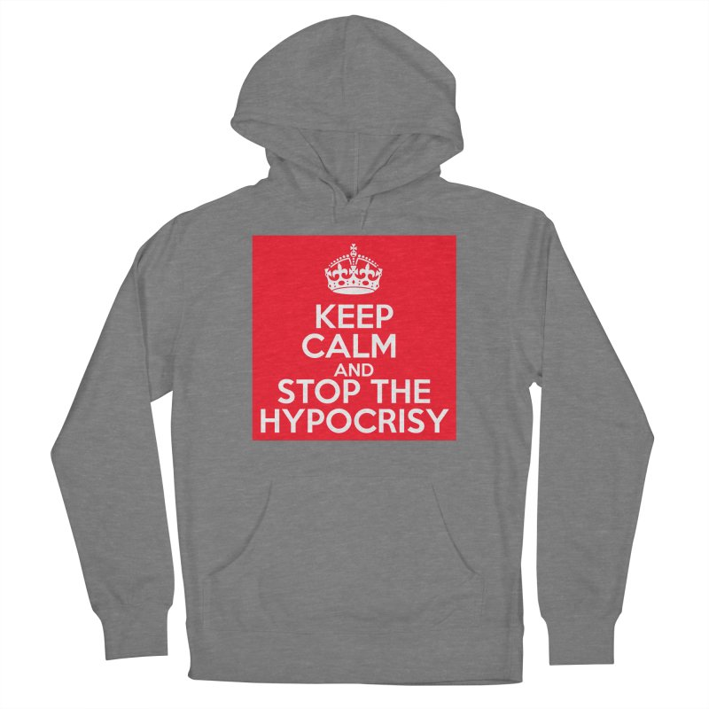 Keep Calm And Stop The Hypocrisy Women's Pullover Hoody by The Official Store of the Big Brother Gossip Show