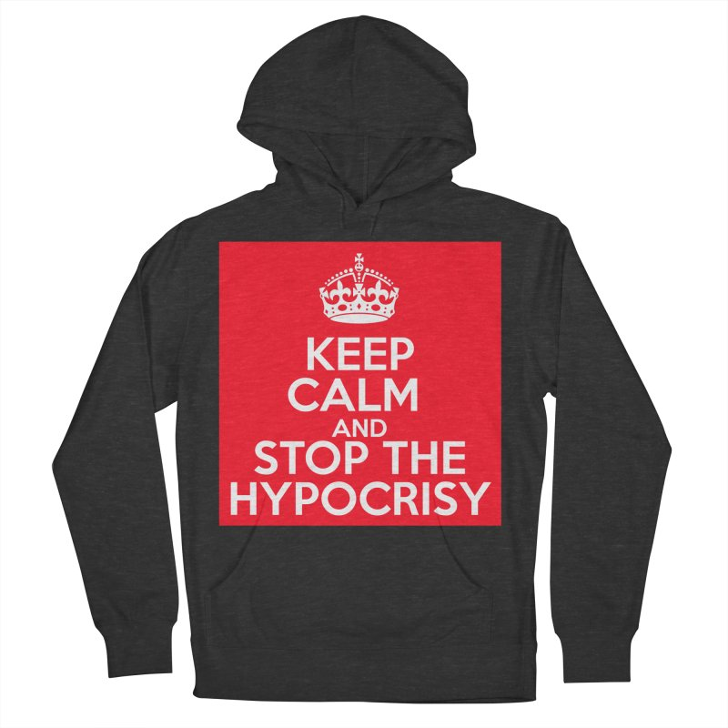 Keep Calm And Stop The Hypocrisy Women's French Terry Pullover Hoody by The Official Store of the Big Brother Gossip Show