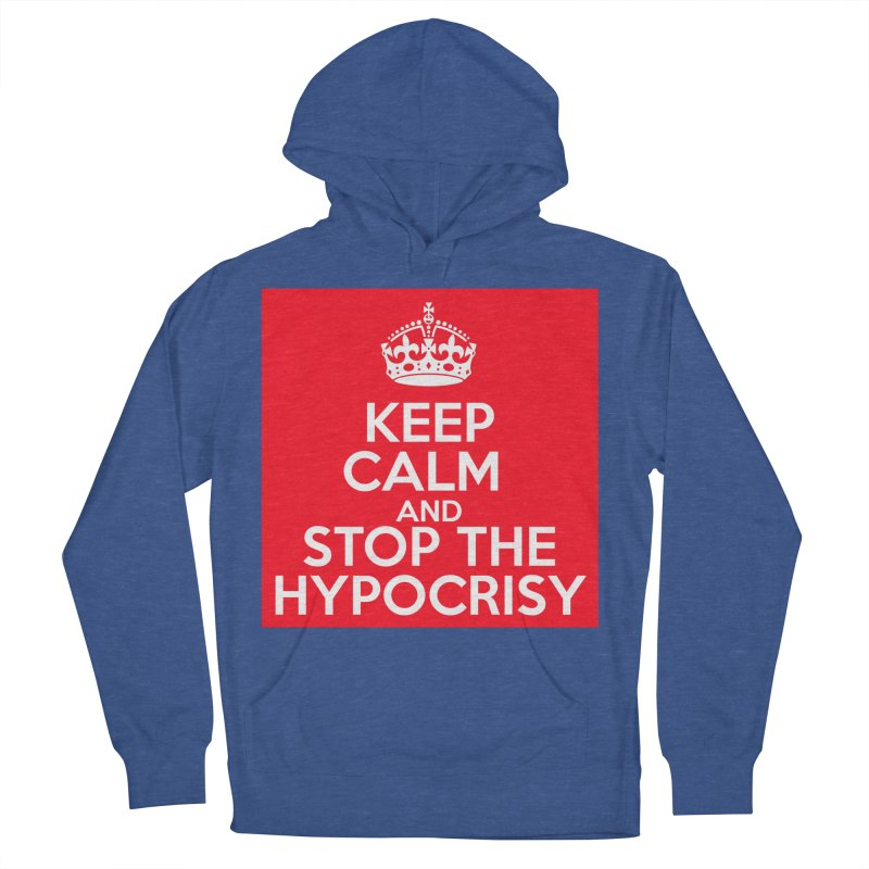 Keep Calm And Stop The Hypocrisy Men's French Terry Pullover Hoody by The Official Store of the Big Brother Gossip Show