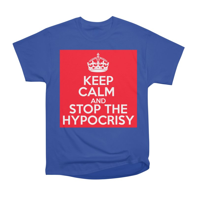 Keep Calm And Stop The Hypocrisy Women's Heavyweight Unisex T-Shirt by The Official Store of the Big Brother Gossip Show