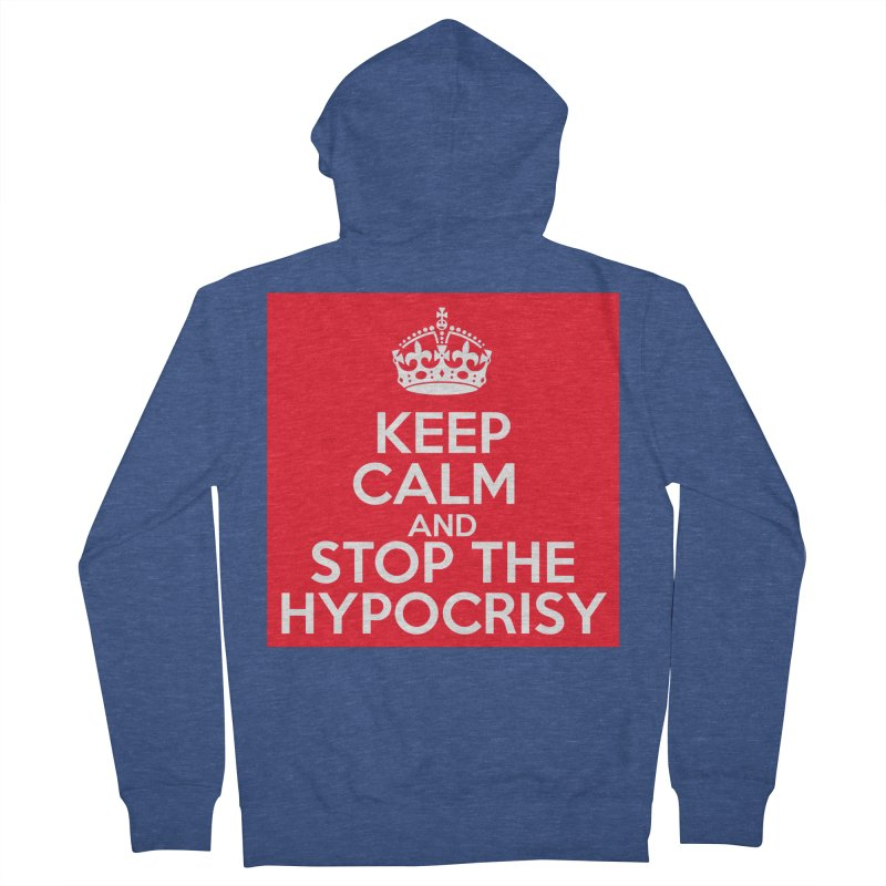 Keep Calm And Stop The Hypocrisy Women's French Terry Zip-Up Hoody by The Official Store of the Big Brother Gossip Show