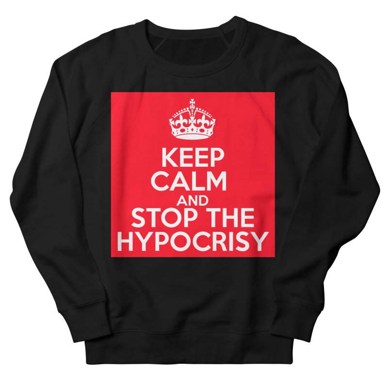 Keep Calm And Stop The Hypocrisy Women's French Terry Sweatshirt by The Official Store of the Big Brother Gossip Show