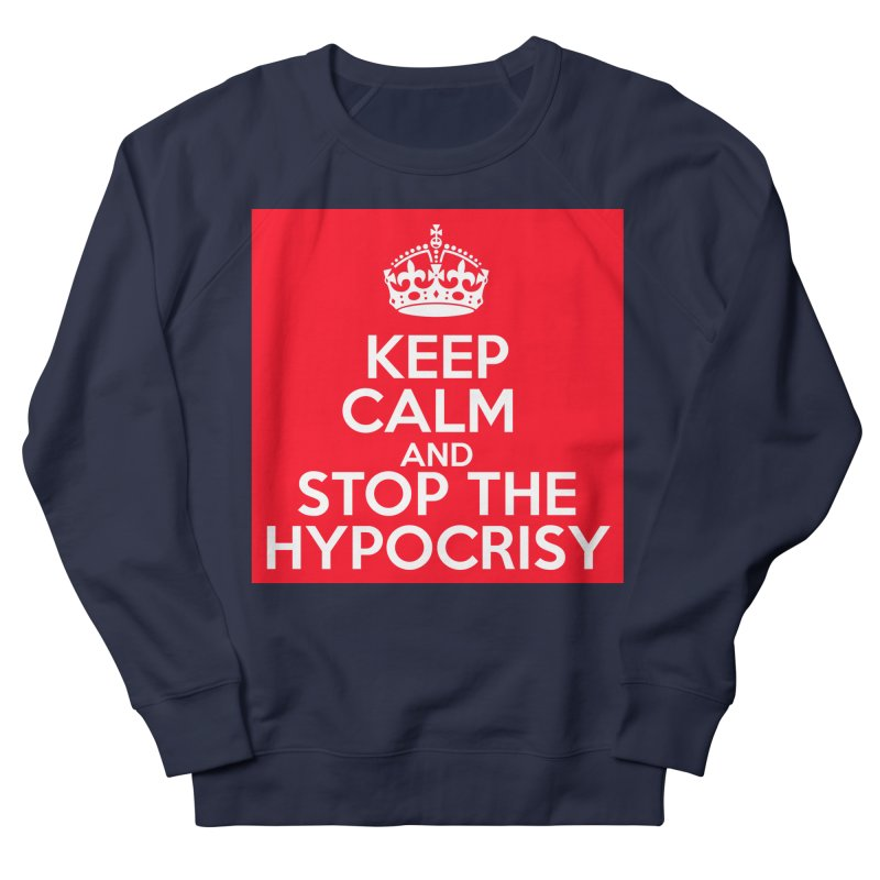 Keep Calm And Stop The Hypocrisy Men's French Terry Sweatshirt by The Official Store of the Big Brother Gossip Show