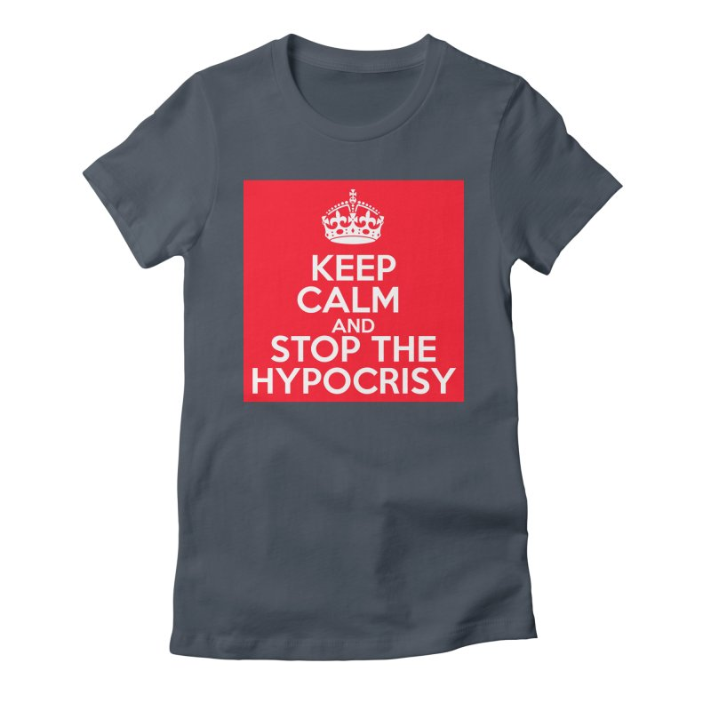 Keep Calm And Stop The Hypocrisy Women's T-Shirt by The Official Store of the Big Brother Gossip Show