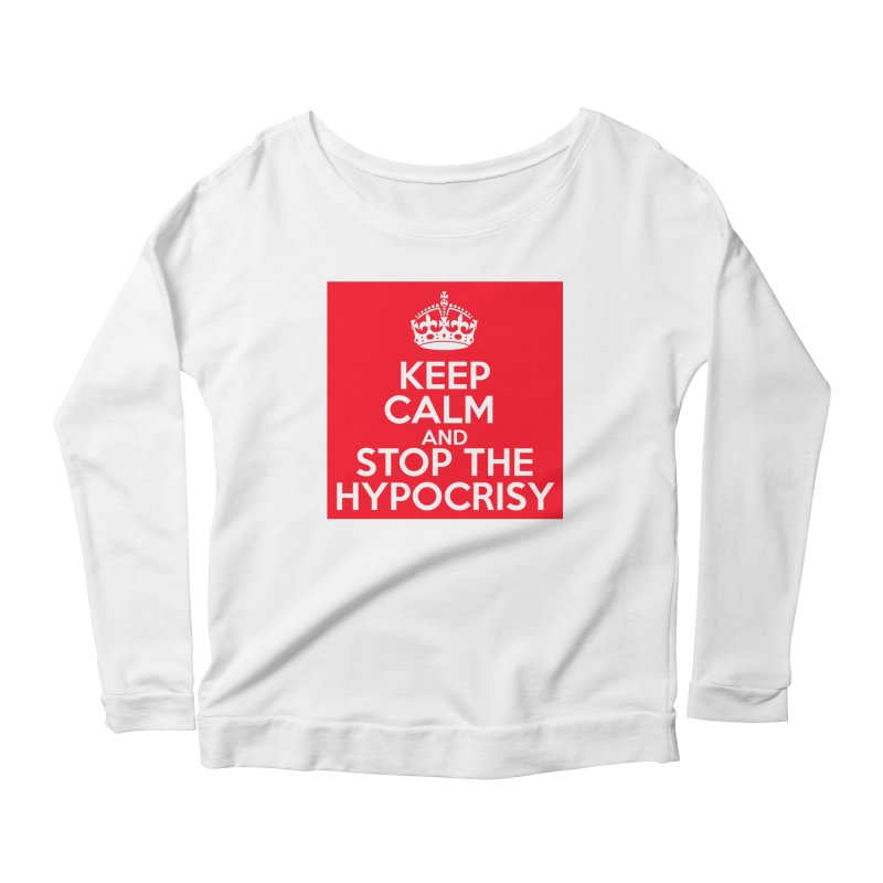 Keep Calm And Stop The Hypocrisy Women's Scoop Neck Longsleeve T-Shirt by The Official Store of the Big Brother Gossip Show