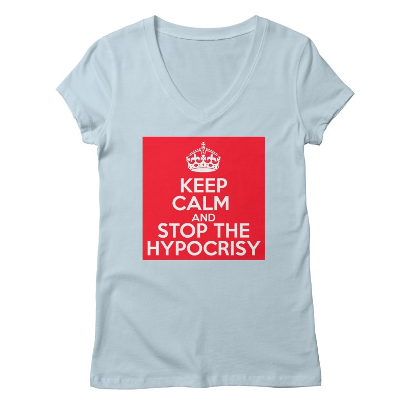 Keep Calm And Stop The Hypocrisy Women's Regular V-Neck by The Official Store of the Big Brother Gossip Show