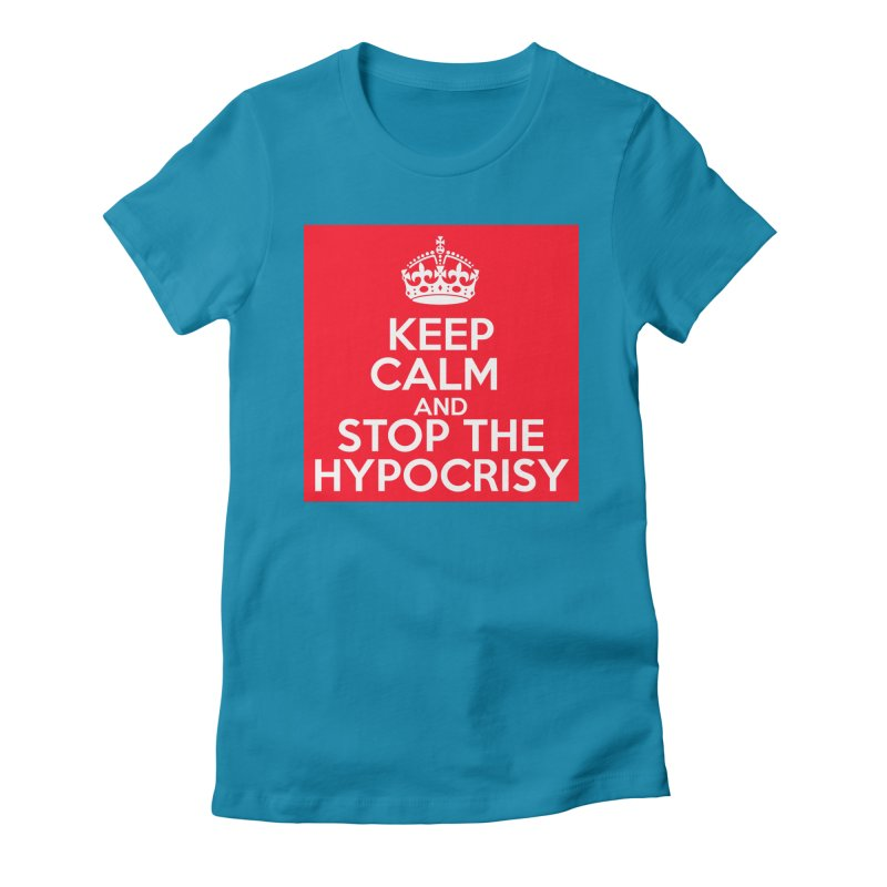 Keep Calm And Stop The Hypocrisy Women's Fitted T-Shirt by The Official Store of the Big Brother Gossip Show