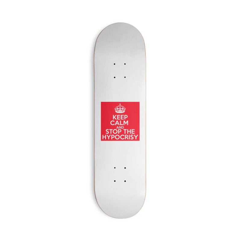 Keep Calm And Stop The Hypocrisy Accessories Deck Only Skateboard by The Official Store of the Big Brother Gossip Show