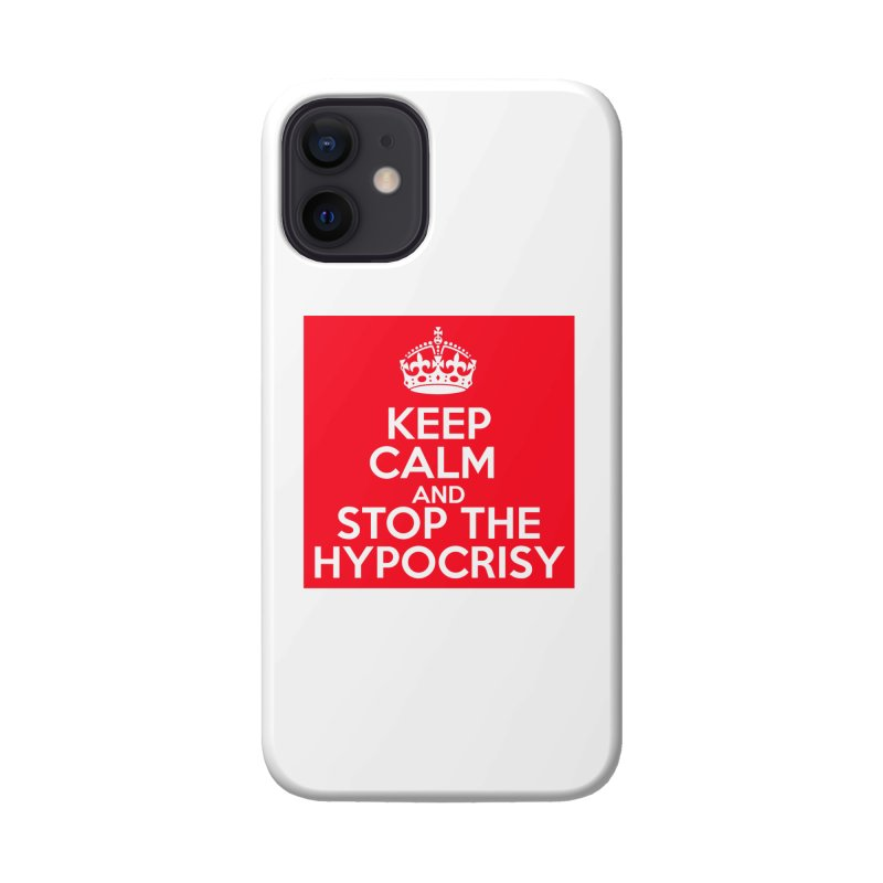Keep Calm And Stop The Hypocrisy Accessories Phone Case by The Official Store of the Big Brother Gossip Show