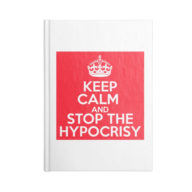 Keep Calm And Stop The Hypocrisy Accessories Blank Journal Notebook by The Official Store of the Big Brother Gossip Show