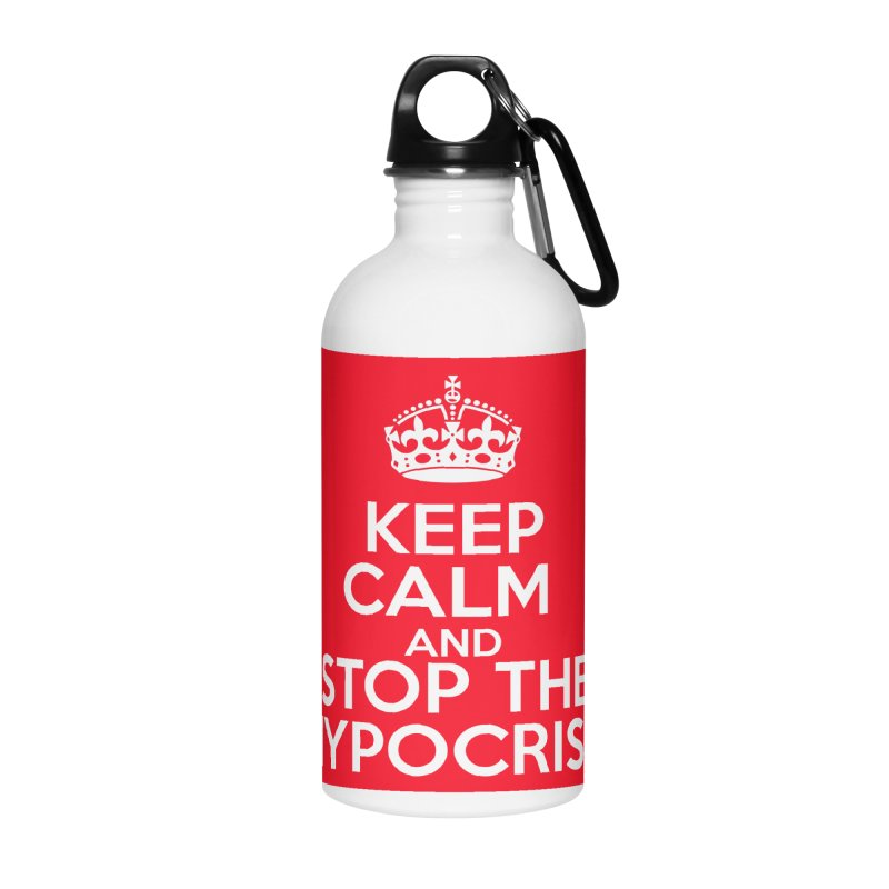 Keep Calm And Stop The Hypocrisy Accessories Water Bottle by The Official Store of the Big Brother Gossip Show