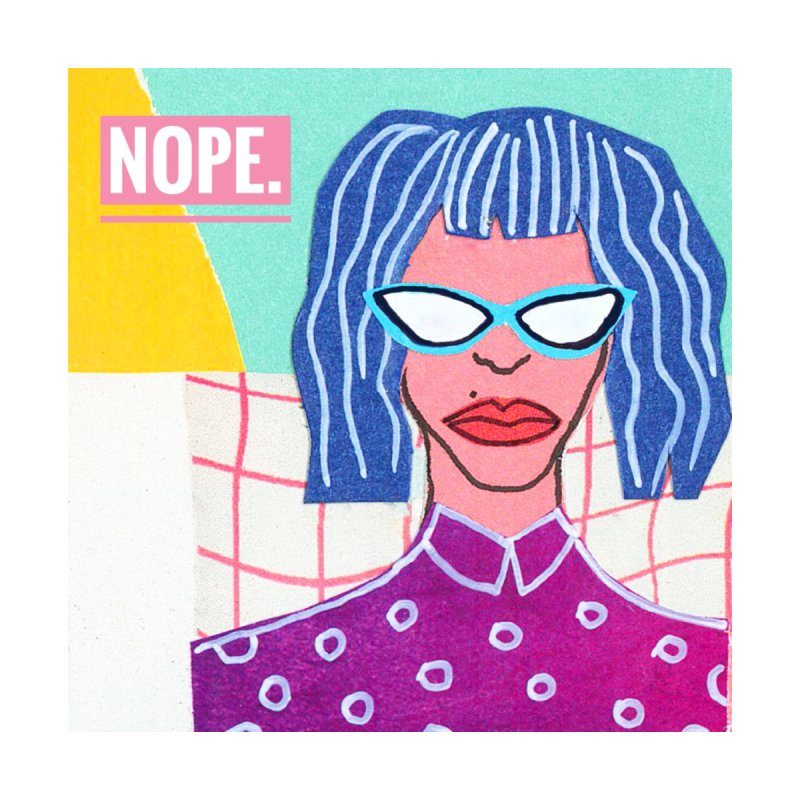 Nope. by bighdesigns artist shop
