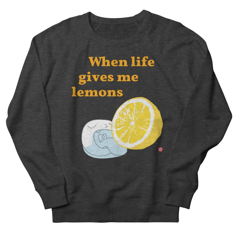 When Life Gives Me Lemons Women's French Terry Sweatshirt by Designs by Billy Wan