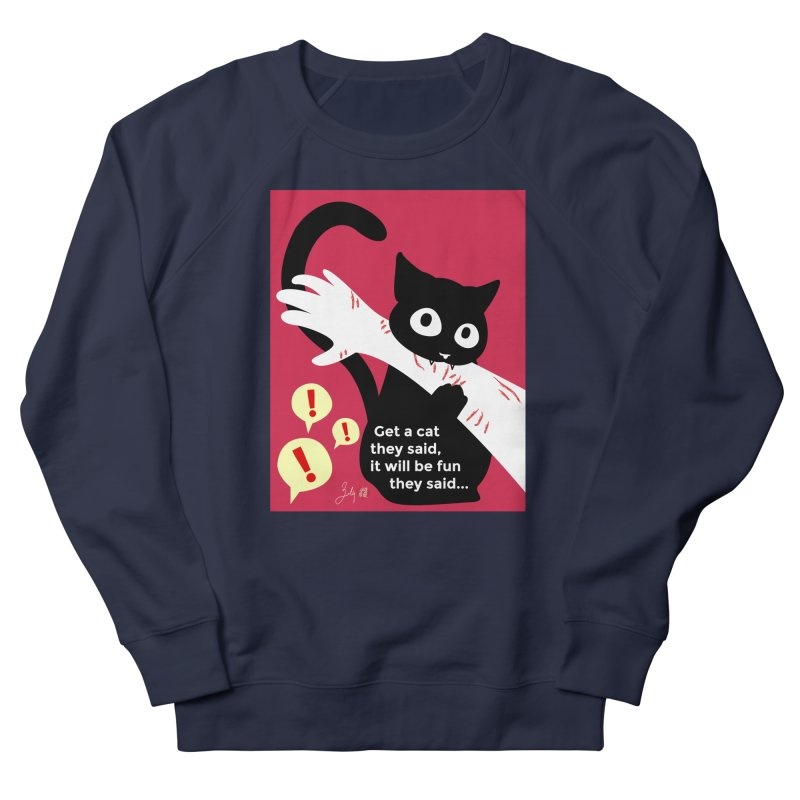 Get a Cat They Said, It Will Be Fun They Said... Women's French Terry Sweatshirt by Designs by Billy Wan