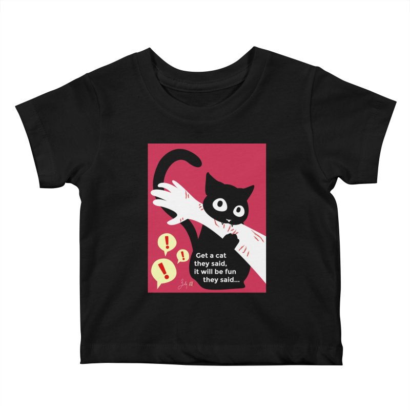 Get a Cat They Said, It Will Be Fun They Said... Kids Baby T-Shirt by Designs by Billy Wan