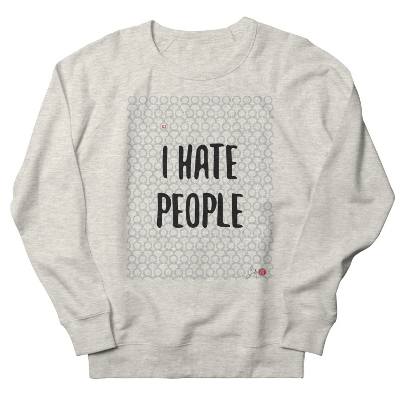 I Hate People Women's French Terry Sweatshirt by Designs by Billy Wan