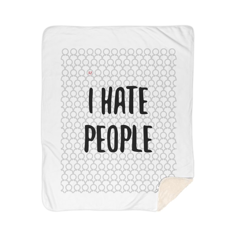 I Hate People Home Sherpa Blanket Blanket by Designs by Billy Wan