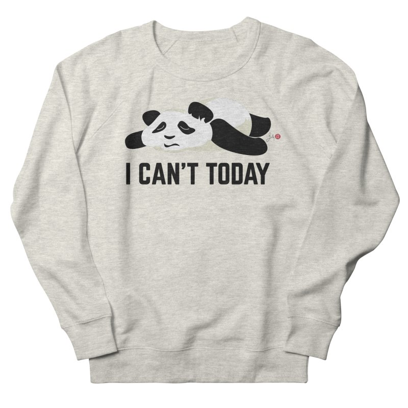 I Can't Today Women's French Terry Sweatshirt by Designs by Billy Wan