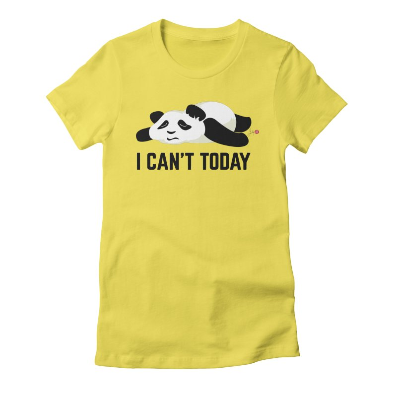I Can't Today Women's T-Shirt by Designs by Billy Wan