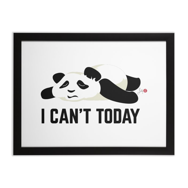 I Can't Today Home Framed Fine Art Print by Designs by Billy Wan