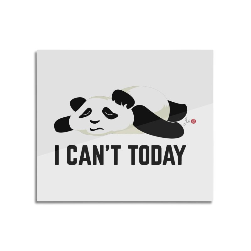 I Can't Today Home Mounted Aluminum Print by Designs by Billy Wan