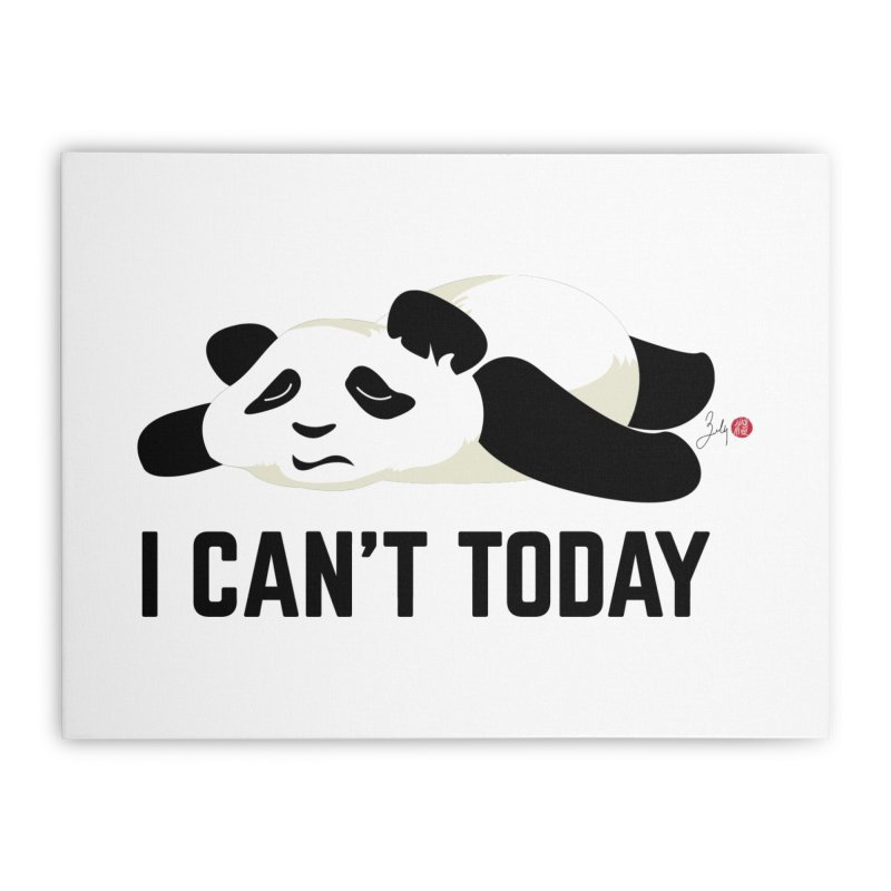 I Can't Today Home Stretched Canvas by Designs by Billy Wan