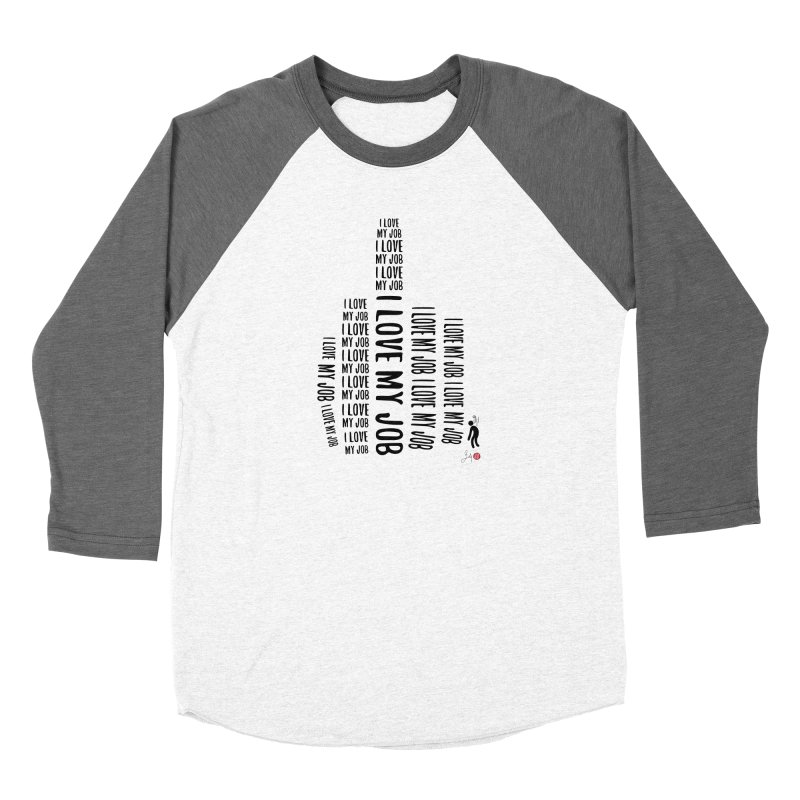 I Love My Job Women's Baseball Triblend Longsleeve T-Shirt by Designs by Billy Wan