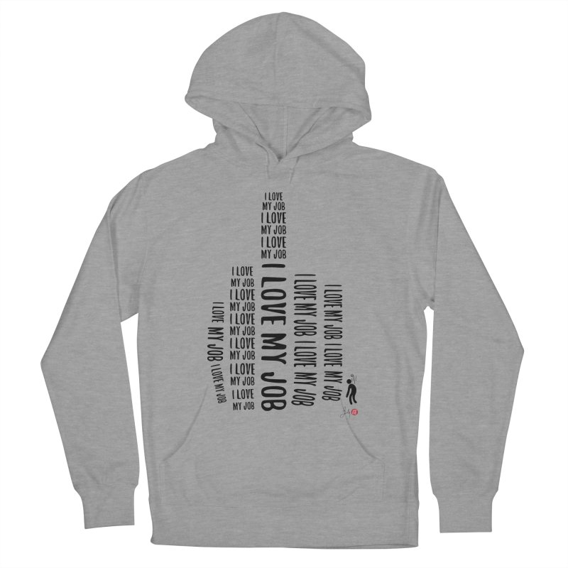 I Love My Job Women's French Terry Pullover Hoody by Designs by Billy Wan