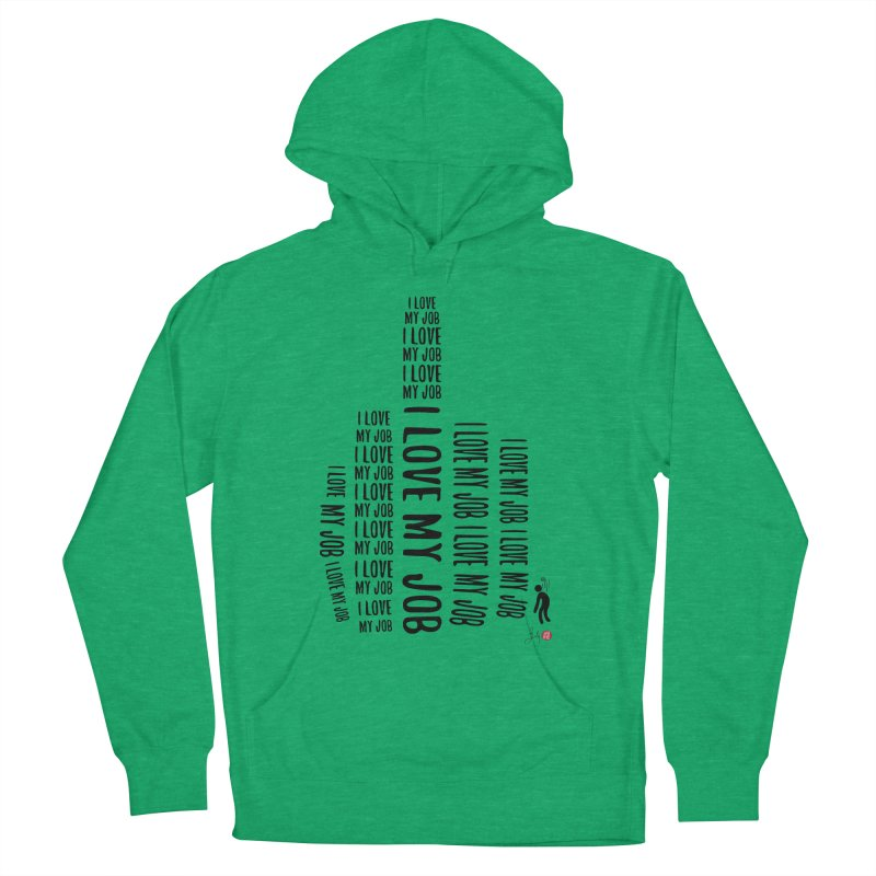 I Love My Job Men's French Terry Pullover Hoody by Designs by Billy Wan