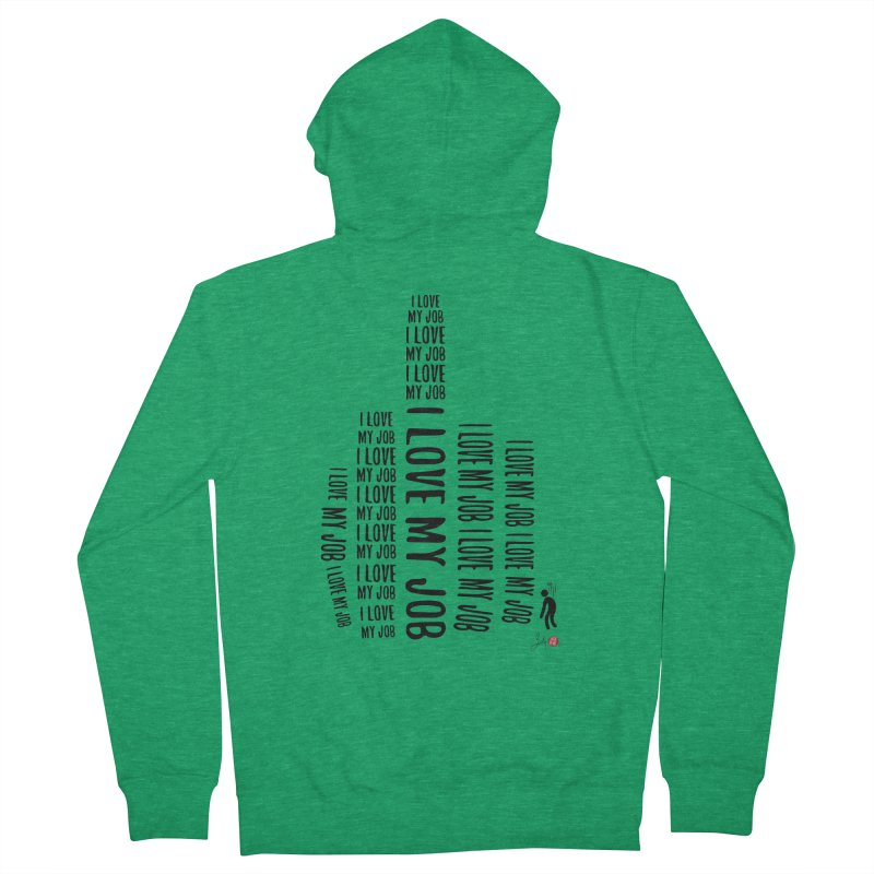 I Love My Job Women's French Terry Zip-Up Hoody by Designs by Billy Wan