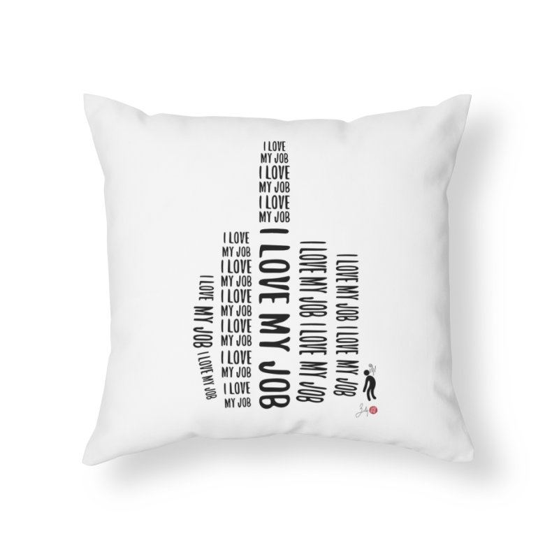 I Love My Job Home Throw Pillow by Designs by Billy Wan