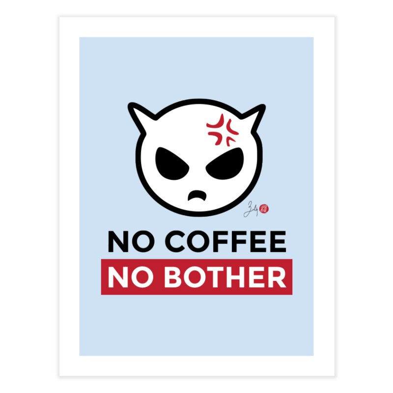No Coffee, No Bother Home Fine Art Print by Designs by Billy Wan