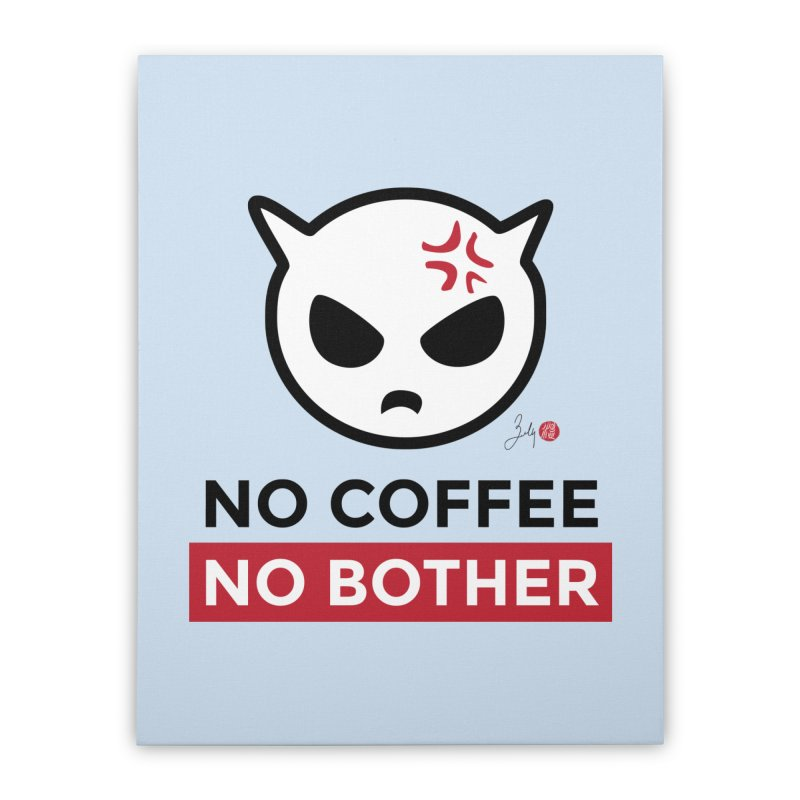 No Coffee, No Bother Home Stretched Canvas by Designs by Billy Wan